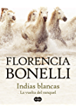 Indias blancas 2. La vuelta del ranquel (Spanish Edition)