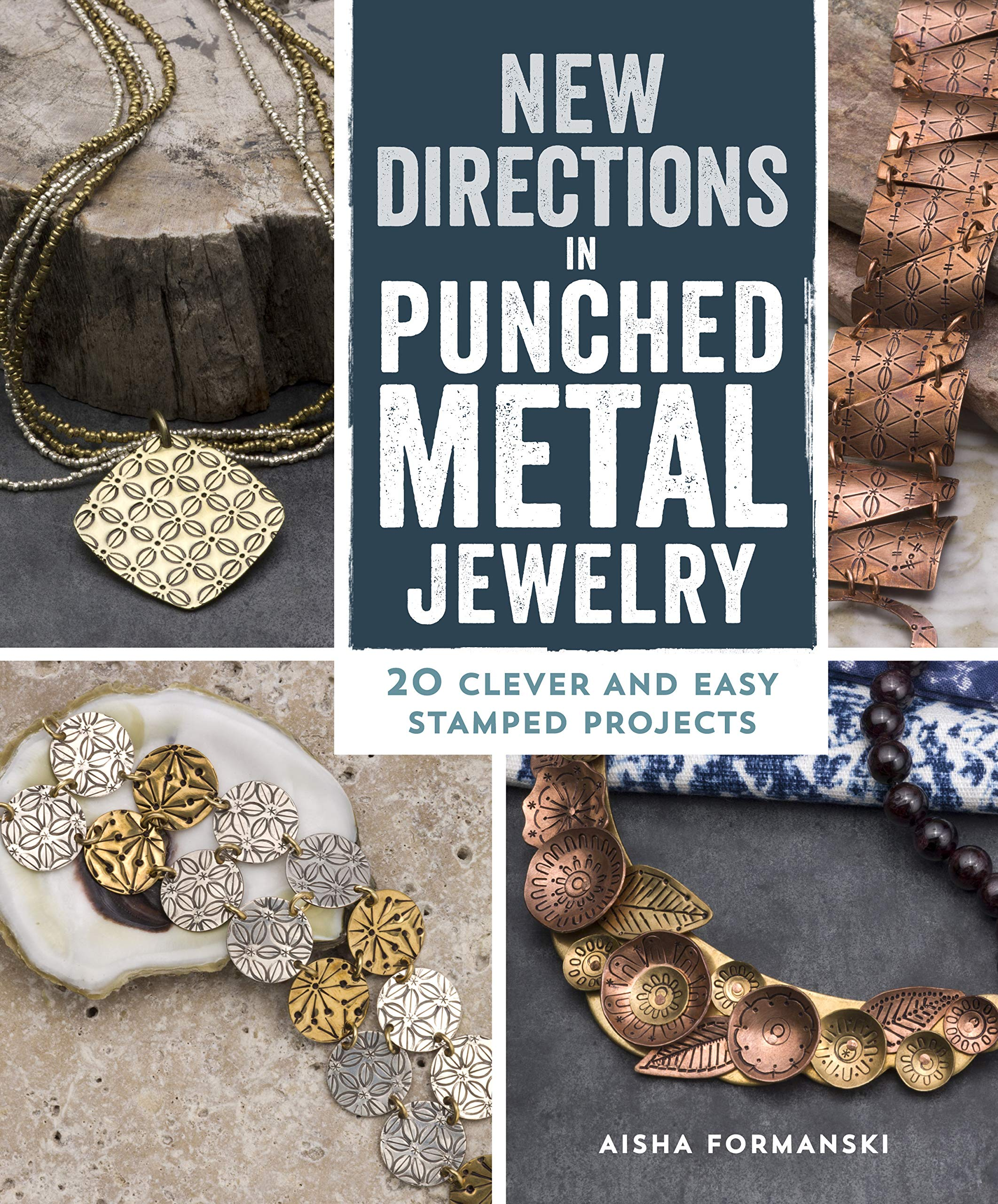 New Directions In Punched Metal Jewelry  20 Clever And Easy Stamped Projects