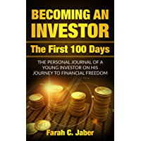 Becoming an Investor: The First 100 Days: The Personal Journal Of A Young Investor On His Journey To Financial Freedom (English Edition)