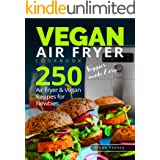 Vegan Air Fryer Cookbook: Veggies made Easy. 250 Air Fryer and Vegan Recipes for Newbies