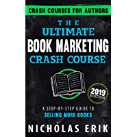 The Ultimate Book Marketing Crash Course: A Step-by-Step Guide to Selling More Books (2019 Edition) (Crash Courses for Authors) (English Edition)