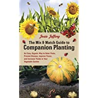 Mix Match Guide to Companion Planting: An Easy, Organic Way to Deter Pests, Prevent Disease, Improve Flavor, and…