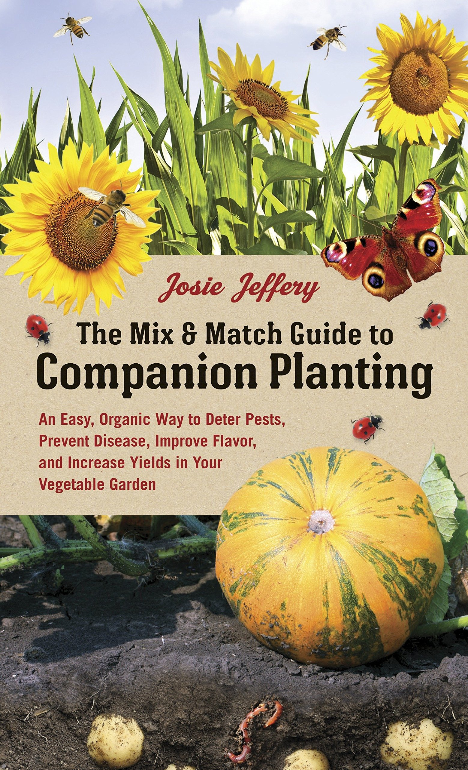 The Mix & Match Guide to Companion Planting: An Easy, Organic Way to Deter Pests, Prevent Disease, Improve Flavor, and Increase Yields in Your Vegetable Garden Hardcover-spiral – March 11, 2014 Josie Jeffery Ten Speed Press 1607746336 Techniques