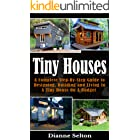 TINY HOUSES: A Complete Step-By-Step Guide to Designing, Building and Living In A Tiny House On A Budget (tiny houses on whee