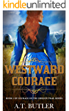 Westward Courage: An Oregon Trail Western Adventure (Courage on the Oregon Trail Book 1)