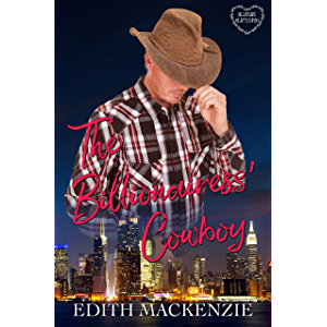 The Billionairess' Cowboy: A Clean and Wholesome Billionaire Cowboy Romance (Billionaire Hearts Ranch Book 2)