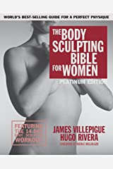 The Body Sculpting Bible for Women, Fourth Edition: The Ultimate Women's Body Sculpting Guide Featuring the Best Weight Training Workouts & Nutrition Plans Guaranteed to Help You Get Toned & Burn Fat Paperback