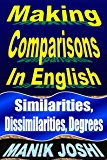 Making Comparisons in English: Similarities, Dissimilarities, Degrees (English Daily Use Book 10)