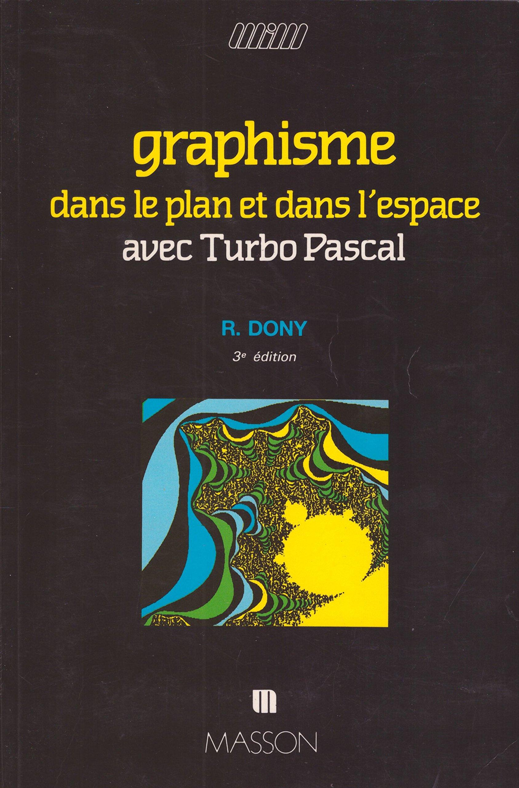 Graphisme dans le plan et dans lespace avec Turbo Pascal Manuels informatiques masson: Amazon.es: Robert Dony: Libros en idiomas extranjeros