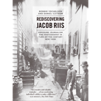 Rediscovering Jacob Riis: Exposure Journalism and Photography in Turn-of-the-Century New York book cover