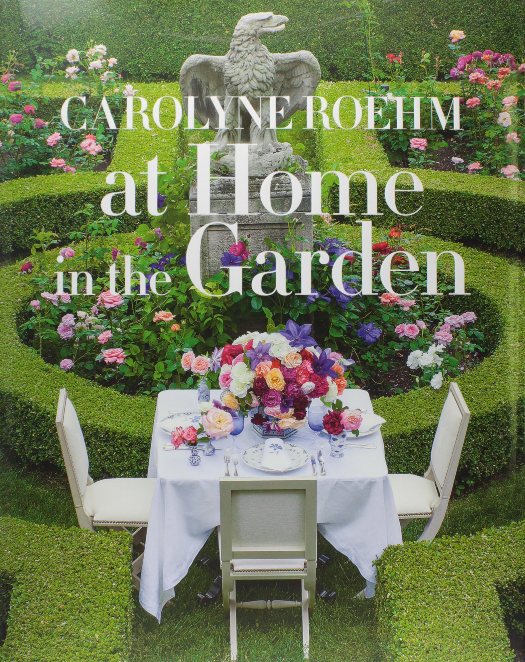 At Home in the Garden Carolyne Roehm 9781101903575 Amazoncom