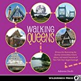 Walking Queens: 30 Tours for Discovering the Diverse Communities, Historic Places, and Natural Treasures of New York City's L