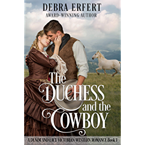 The Duchess and the Cowboy: A Denim and Lace Victorian Western Romance