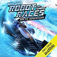 Arctic Adventure: Robot Races, Book 3