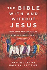 The Bible With and Without Jesus: How Jews and Christians Read the Same Stories Differently Kindle Edition