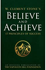 W. Clement Stone's Believe and Achieve: 17 Principles of Success (Official Publication of the Napoleon Hill Foundation) Kindle Edition