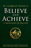 W. Clement Stone's Believe and Achieve: 17 Principles of Success (Official Publication of the Napoleon Hill Foundation)