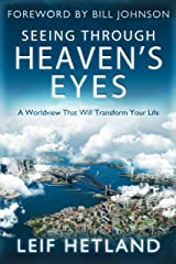 Seeing Through Heaven's Eyes: A World View that will Transform Your Life Kindle Edition