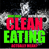 WHAT DOES EATING CLEAN ACTUALLY MEAN