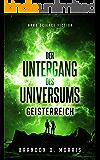 Der Untergang des Universums: Geisterreich: Hard Science Fiction (German Edition)