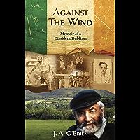 Against the Wind: Memoir of a Dissident Dubliner