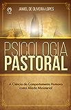Psicologia Pastoral: A Ciência do Comportamento Humano como Aliada Ministerial