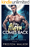 The Alpha Comes Back (Wolves Of Gypsum Book 1)