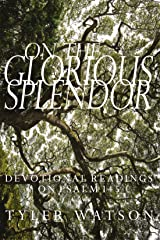 On the Glorious Splendor: Devotional Readings on Psalm 145 Kindle Edition