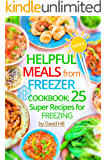 Helpful meals from Freezer. Cookbook: 25 super recipes for freezing.