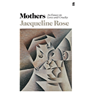 Mothers: An Essay on Love and Cruelty