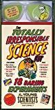 The Totally Irresponsible Science Kit: 18 Daring Experiments for Young Scientists