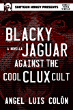 Blacky Jaguar Against the Cool Clux Cult (A Song of Piss & Vinegar Book 2)