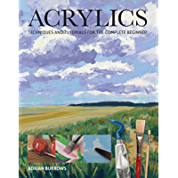 Acrylics: Techniques and Tutorials for the Complete Beginner (Art Techniques)