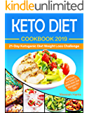 Keto Diet Cookbook 2019: 21 Day Ketogenic Diet Weight Loss Challenge: Delicious and Easy to Make Keto Diet Recipes for You (English Edition)