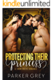 Protecting Their Princess: A Snow White Romance (Filthy Fairy Tales Book 3)