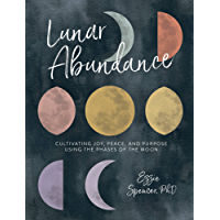 Lunar Abundance: Cultivating Joy, Peace, and Purpose Using the Phases of the Moon (English Edition)