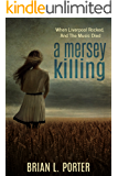 A Mersey Killing - When Liverpool Rocked, And The Music Died: Third Edition (Mersey Murder Mysteries Book 1)