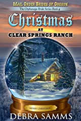 Mail Order Bride of Oregon: Book 4: Christmas at Clear Springs Ranch -Clean and Wholesome Historical Romance (Mail Order Brides of Oregon: The Orphanage Brides) Kindle Edition