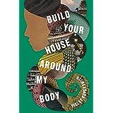 Build Your House Around My Body: A Novel