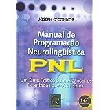 Manual de Programação Neurolinguística: PNL - Um Guia Prático Para Alcançar os Resultados que Você Quer