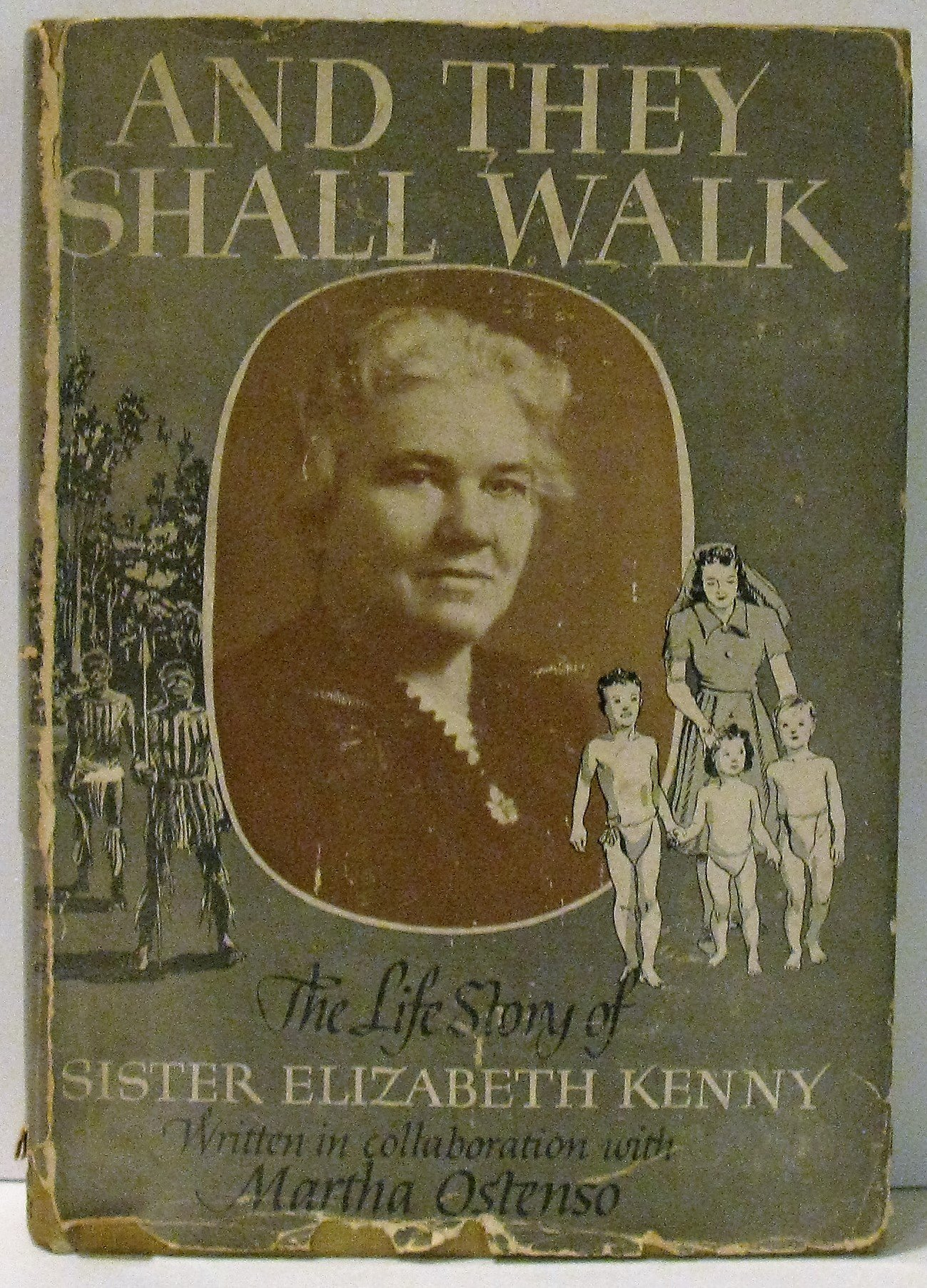 And They Shall Walk; The Life Story of Sister Elizabeth Kenny ...