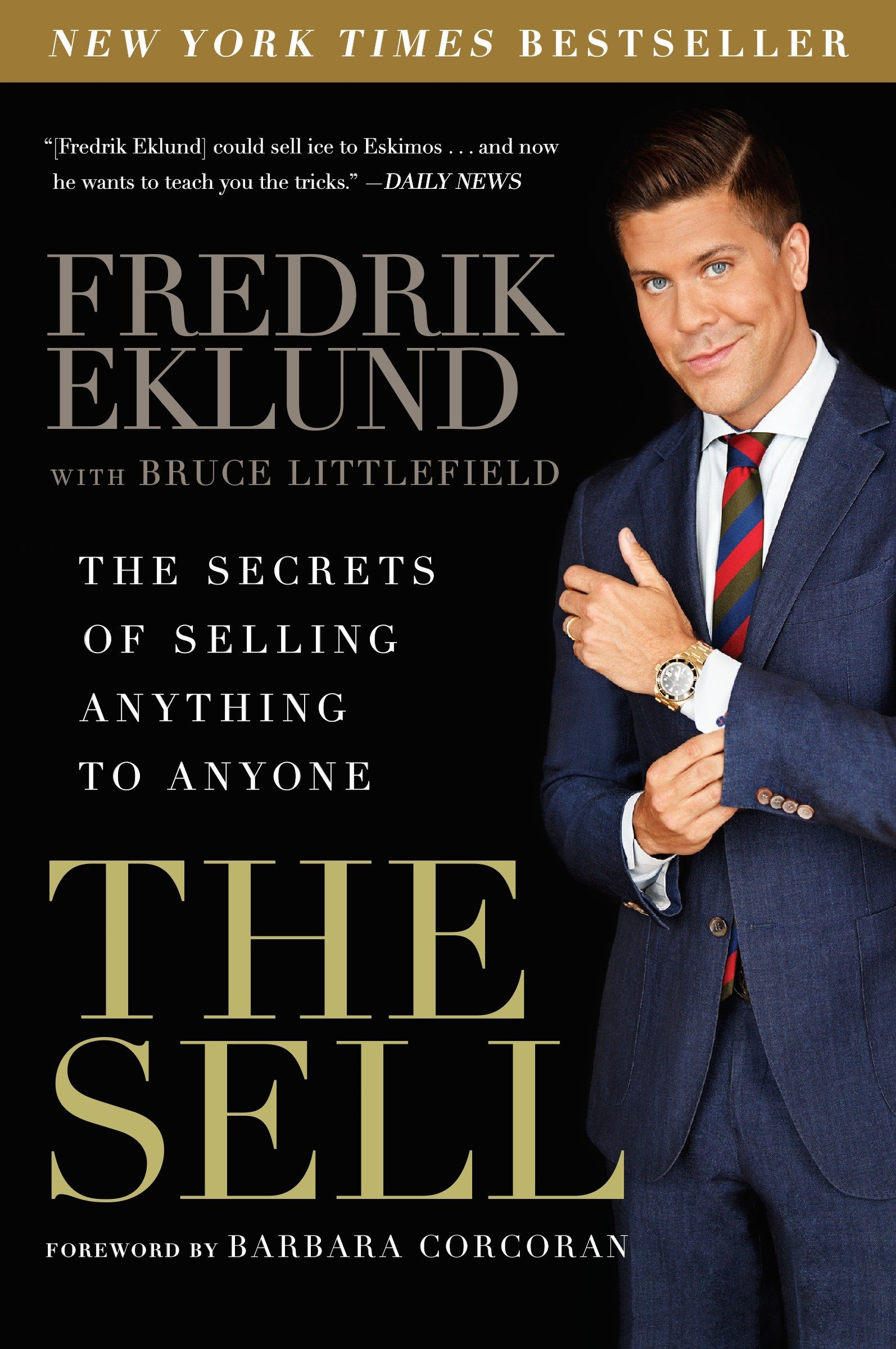 The Sell: The Secrets of Selling Anything to Anyone: Fredrik Eklund, Bruce  Littlefield, Barbara Corcoran: 9781592409525: Amazon.com: Books
