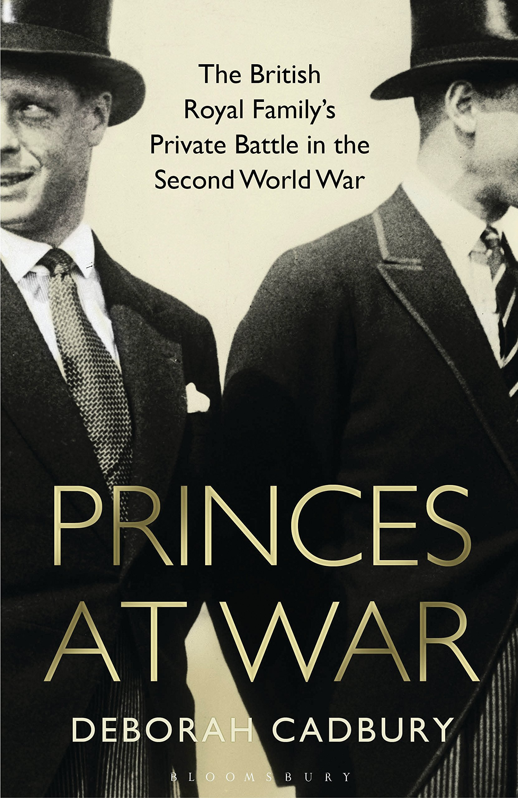 Princes at War: The British Royal Family's Private Battle in the Second World War: Amazon.co.uk: Deborah Cadbury: 9781408845240: Books