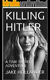 KILLING HITLER: A TIME TRAVEL ADVENTURE