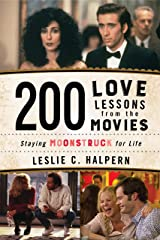 200 Love Lessons from the Movies: Staying Moonstruck for Life Kindle Edition