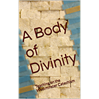 A Body of Divinity: Teaching on the Westminster Catechism