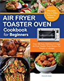 Air Fryer Toaster Oven Cookbook for Beginners: Over 300 Easy, Delicious & Crispy Air Fryer Toaster Oven Recipes for…
