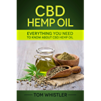 CBD Hemp Oil: Everything You Need to Know About CBD Hemp Oil - The Complete Beginner's Guide