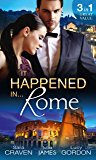 It Happened In Rome: The Forced Bride / The Italian's Rags-to-Riches Wife / The Italian's Passionate Revenge (Mills & Boon M&B)