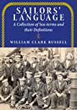 Sailors' Language: A Collection of Sea-terms and their Definitions (English Edition)